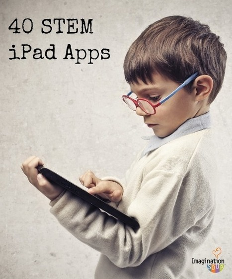40 STEM iPad Apps for Kids (Science, Technology, Engineering, Math) – Imagination Soup Fun Learning and Play Activities for Kids | Edtech PK-12 | Scoop.it