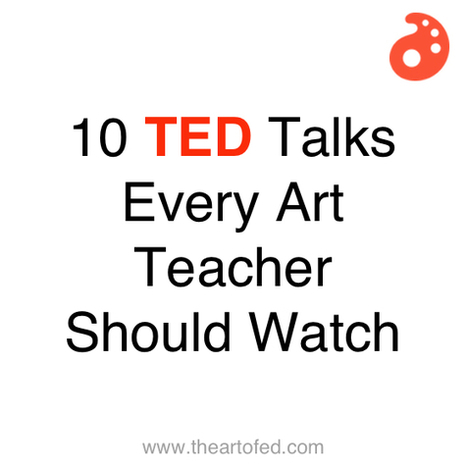 10 TED Talks Every Art Teacher Should Watch   ARTE, ARTISTAS E INNOVACIÓN TECNOLÓGICA   Scoop.it