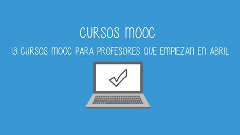 13 cursos MOOC para profesores que empiezan en abril • cristic | Educacion, ecologia y TIC | Scoop.it