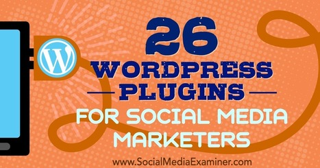 26 WordPress Plugins for Social Media Marketers : Social Media Examiner | Social Influence Marketing | Scoop.it