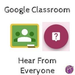 Google Classroom: Hear From Everyone - Teacher Tech   Keeping up with Ed Tech   Scoop.it