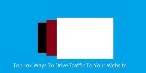 Top Ways to Drive Traffic to your website | Social Media Marketing & Web Traffic | Scoop.it
