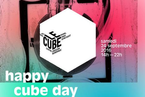 24.10 - LE CUBE - Happy Cube Day 2016 /expositions, installations, ateliers et performances... #artnumerique #free | Digital #MediaArt(s) Numérique(s) | Scoop.it