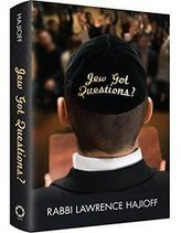 Part 1: 1st of 4 Free Chapters of Rabbi Lawrence Hajioff's New Book — Jew Got Questions? | Jewish Education Around the World | Scoop.it