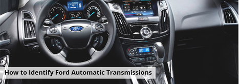 How to Identify Ford Automatic Transmissions | Courtesy Ford Lincoln | Scoop.it