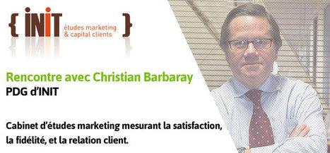 Satisfaction et fidélité client, éléments essentiels au succès d'une entreprise selon Christian Barbaray - iAdvize | le commerce de centre ville | Scoop.it