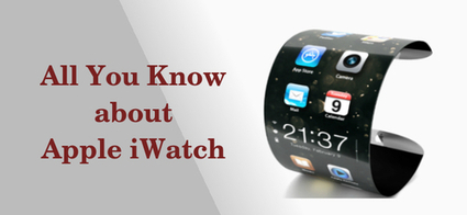 All You Know about Apple iWatch | Web & Mobile App Development | Scoop.it