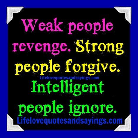 Weak People Revenge Strong People Forgive Intelligent People Ignore | Quotes | Scoop.it