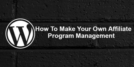 How To Make Your Own Affiliate Program Management On Wordpress - Wpdil | wordpress news,themes & tutorial | Scoop.it