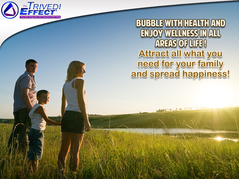Attract health, wellness and happiness for your family through The Trivedi Effect® | Mahendra Trivedi | Scoop.it