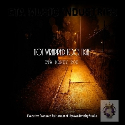 ETA Money Roe - Not Wrapped Too Tight Hosted by Studio Runners Recordings & Hazzmat | What's New and Cool | Scoop.it
