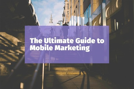 The Ultimate Guide to Mobile Marketing | digital marketing coach | Scoop.it