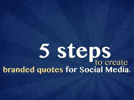 5 steps to create branded quotes for Social Media. | Social Media Journal | Scoop.it