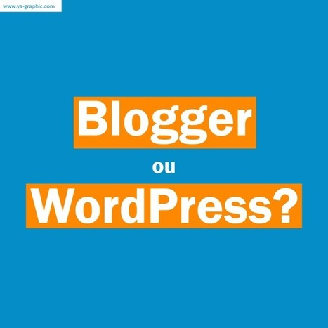 Blogger c'est mieux que WordPress ? - Ya-graphic.com (Blog) | Blog WP Inbound Marketing Leads | Scoop.it