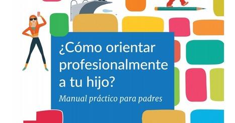 Guia Cómo orientar profesionalmente a tu hijo.pdf | Llunadefoc | Scoop.it