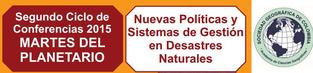 2º Ciclo conferencias 2015: Nuevas políticas y sistemas de gestión en desastres naturales