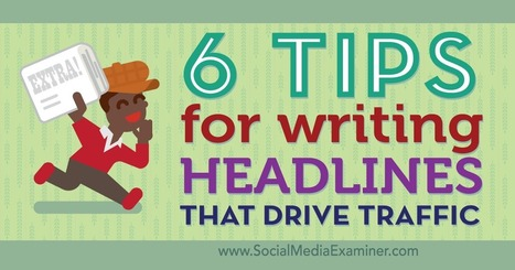 6 Tips for Writing Headlines That Drive Traffic : Social Media Examiner | Social Media Power | Scoop.it