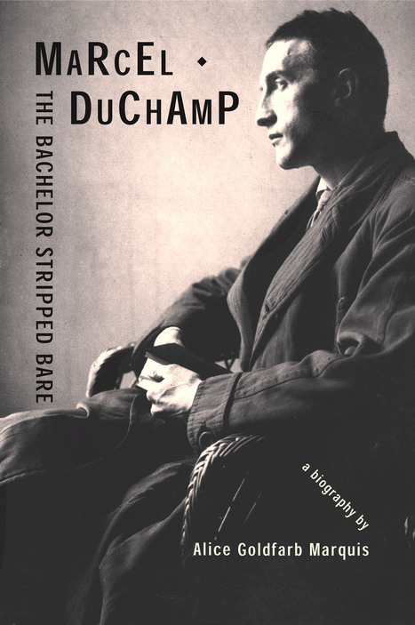 Alice Goldfarb Marquis: Marcel Duchamp: The Bachelor Stripped Bare (2002) — Monoskop Log   The Aesthetic Ground   Scoop.it