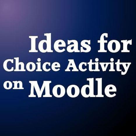 Ideas for Choice Activity in Moodle | Aprendiendo a Distancia | Scoop.it