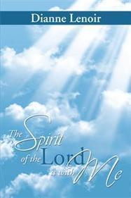 The Spirit of the Lord is with Me - Dianne Lenoir : Xlibris | Writing | Scoop.it