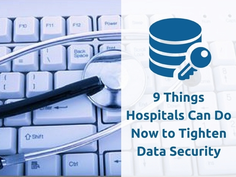 9 Things Hospitals Can Do Now to Tighten Data Security | Healthcare and Technology news | Scoop.it