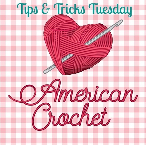 Tips & Tricks Tuesday | American Crochet | Crochet | Scoop.it