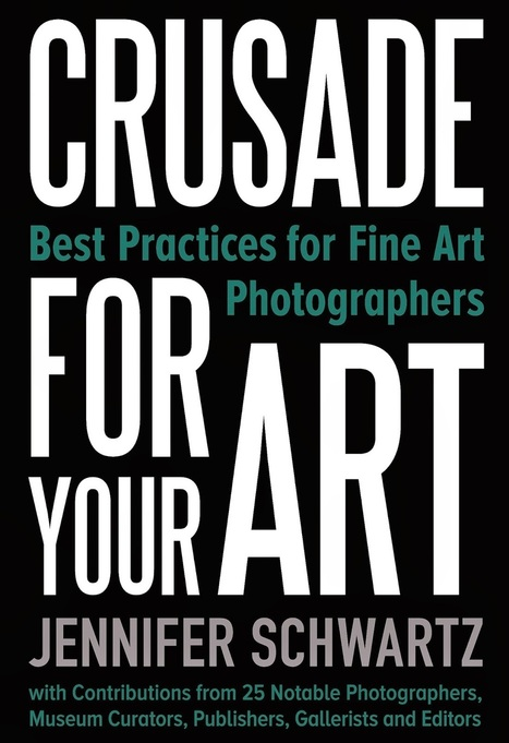 CRUSADE FOR YOUR ART: The Must-Have Book for Fine Art Photographers   Photography Now   Scoop.it