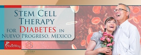 Stem Cell Therapy for Diabetes in Nuevo Progreso, Mexico | Health and Wellness | Scoop.it