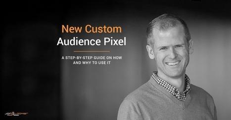 How to Use Facebook's Upgraded Website Custom Audience Pixel | Marketing & Webmarketing | Scoop.it