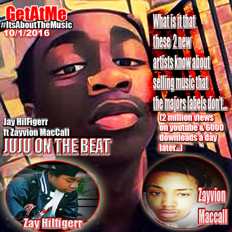 GetAtMe What is it that artist like Zay Hifigerr know that the major labels don't? Jay Hifigerr JUJU ON THE BEAT ft Zayvion Maccall | GetAtMe | Scoop.it