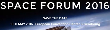 2016 Luxembourg Space Forum; May 10th - 11th in Luxembourg  | Space Conference News | Scoop.it