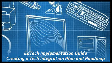 EdTech Implementation Guide - Part 2: Creating a Tech Integration Plan and Roadmap - EdTechReview™ (ETR) | educacion-y-ntic | Scoop.it