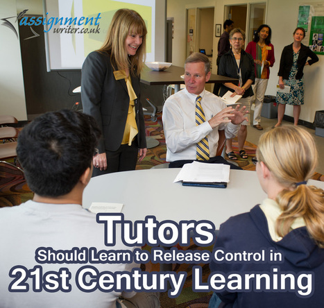 Tutors Should learn to release control in 21st century Learning | Assignment Writer UK | Scoop.it