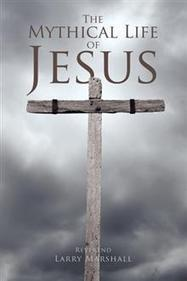 The Mythical Life of Jesus - Reverend Larry Marshall : Trafford Book Store   Trafford Publishing Bookstore   Scoop.it