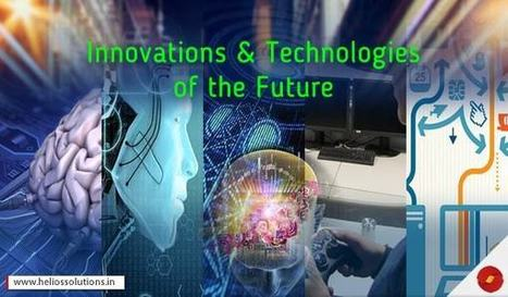5 Innovations & Technologies of the Future | The Jazz of Innovation | Scoop.it