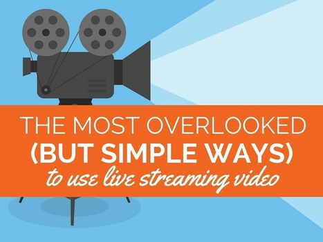The Most Overlooked (But Simple) Ways to Use Live Streaming Video | Modern Marketing Revolution | Scoop.it