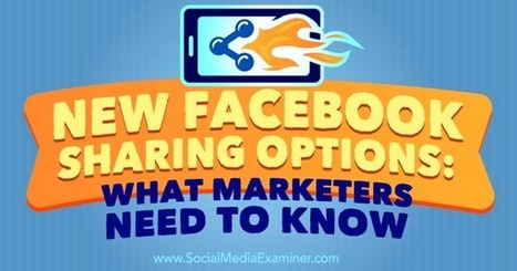 New Facebook Sharing Options: What Marketers Need to Know : Social Media Examiner | Public Relations & Social Media Insight | Scoop.it