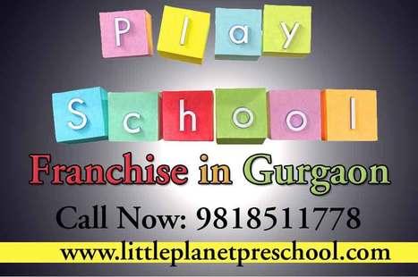 Reasons to own a preschool franchise in Gurgaon | Preschool & Play School in India | Scoop.it