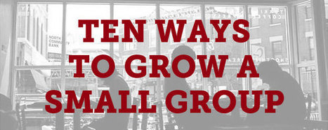 Ten Ways to Grow a Small Group - Thom Rainer | Church Development | Scoop.it
