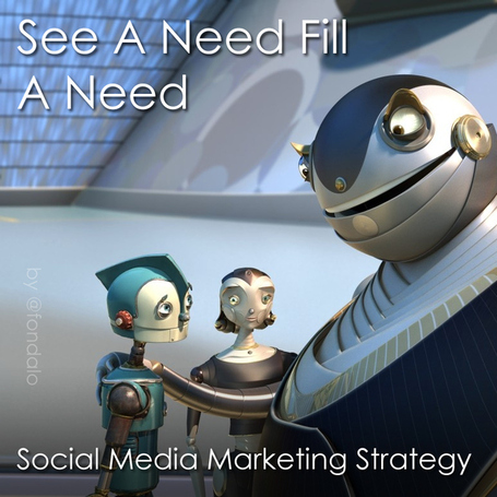See A Need, Fill A Need - The Simplicity Of Social Media Marketing | Social Media Article Sharing | Scoop.it