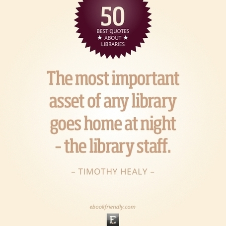 50 inspiring quotes about libraries and librarians - Ebook Friendly | eBooks, eLearners, and the Flipped Classroom | Scoop.it