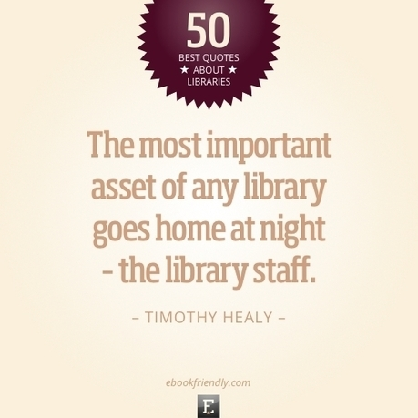 50 inspiring quotes about libraries and librarians - Ebook Friendly | School Libraries and the importance of remaining current. | Scoop.it