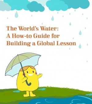 The World's Water: A How-to Guide for Building a Global Lesson | Connect All Schools | Scoop.it