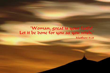 Matthew 15.28 Poster - Woman, great is your faith! Let it be done to you as you wish. | Resources for Catholic Faith Education | Scoop.it