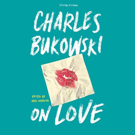 Bukowski on Love | If It's Hip It's Here | Public Relations & Social Media Insight | Scoop.it