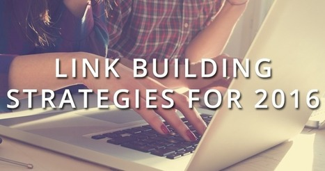 Link Building Strategies for 2016 | SEO and Social Media Marketing | Scoop.it