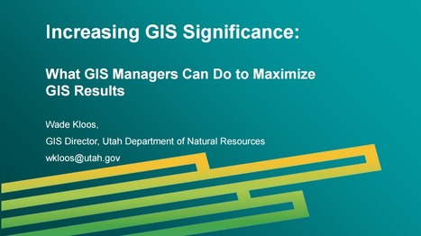 Increasing GIS Significance: <br/>What GIS Managers Can Do to Maximize <br/>GIS Results, by Wade Kloos&nbsp;   Everything is related to everything else   Scoop.it