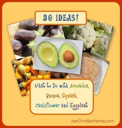 30 Ideas: What to Do with Avocados, Quinoa, Squash, Cauliflower and Eggplant | herChristianHome.com | Say No to Dieting | Scoop.it