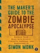 The Maker's Guide to the Zombie Apocalypse: Defend Your Base with Simple Circuits, Arduino, and Raspberry Pi - PDF Free Download - Fox eBook | IT Books Free Share | Scoop.it