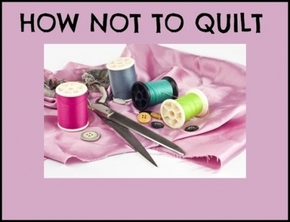 How Not To Quilt   Crafts & Arts   Scoop.it